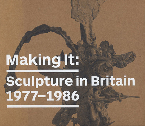 Making It: Sculpture in Britain 1977- 1986